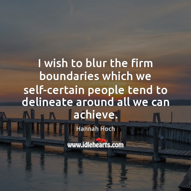 I wish to blur the firm boundaries which we self-certain people tend Image