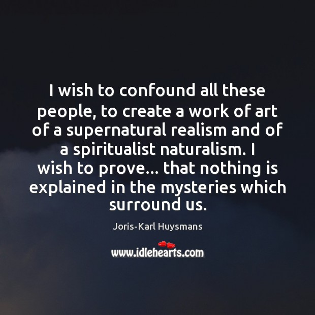 I wish to confound all these people, to create a work of Image