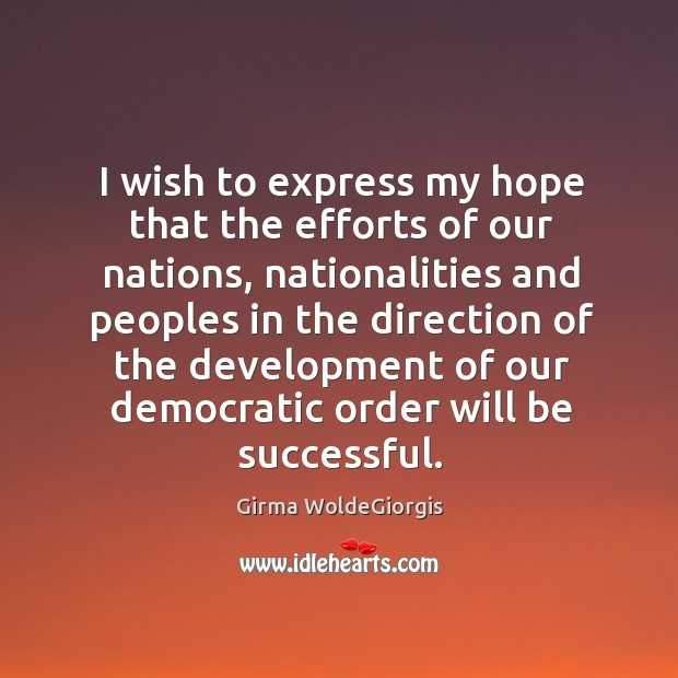 I wish to express my hope that the efforts of our nations, nationalities and peoples in the Image