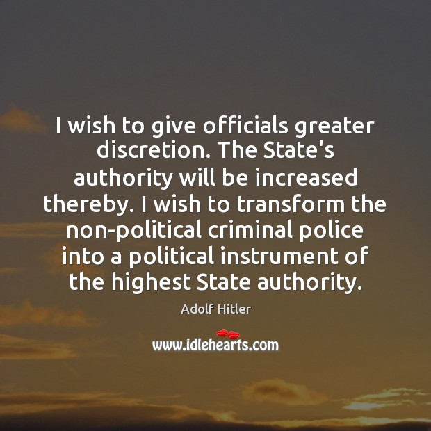 Image, I wish to give officials greater discretion. The State's authority will be
