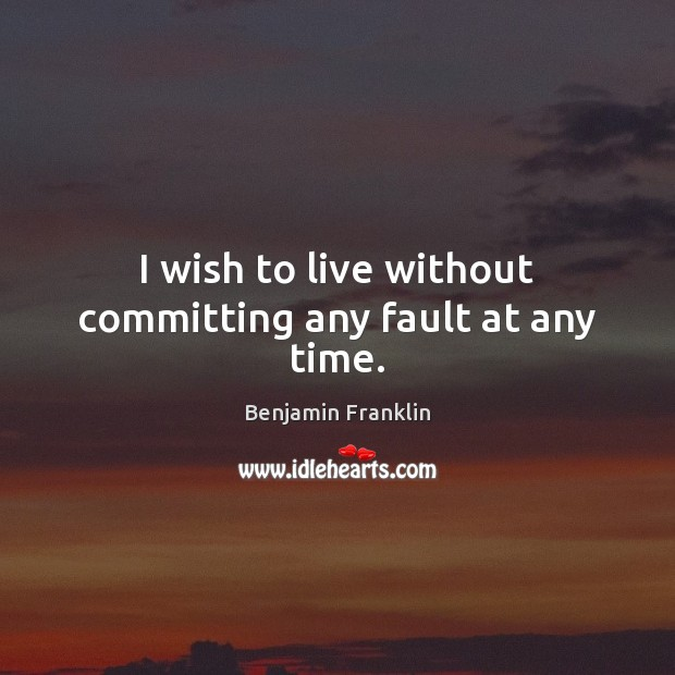 I wish to live without committing any fault at any time. Image