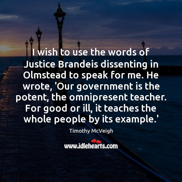 I wish to use the words of Justice Brandeis dissenting in Olmstead Image