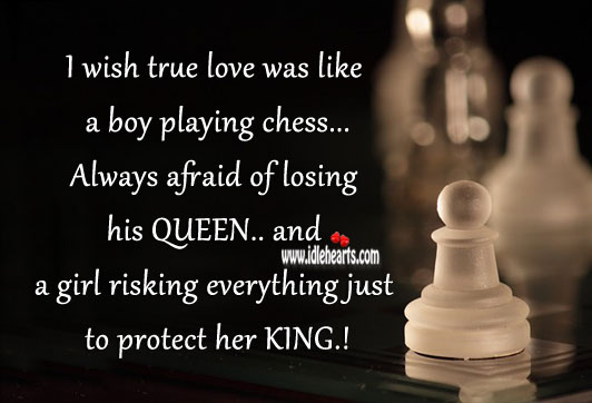 I wish true love was like a boy playing chess Afraid Quotes Image