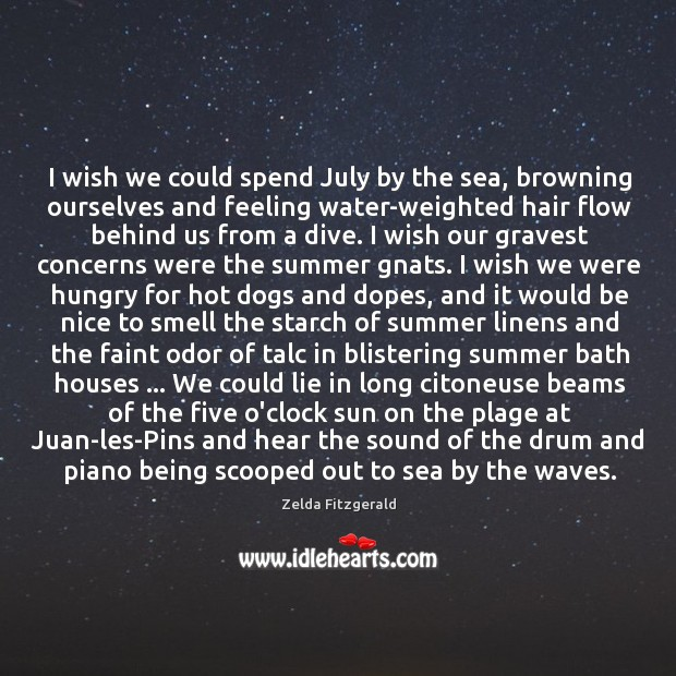 Image, I wish we could spend July by the sea, browning ourselves and