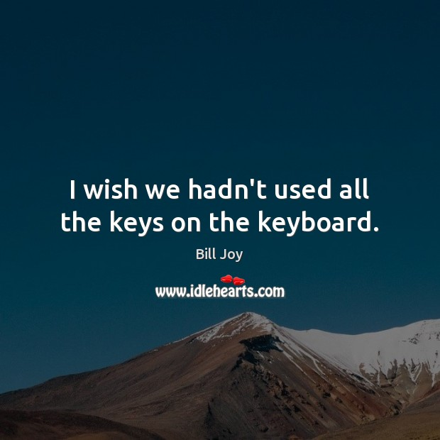 Image, I wish we hadn't used all the keys on the keyboard.