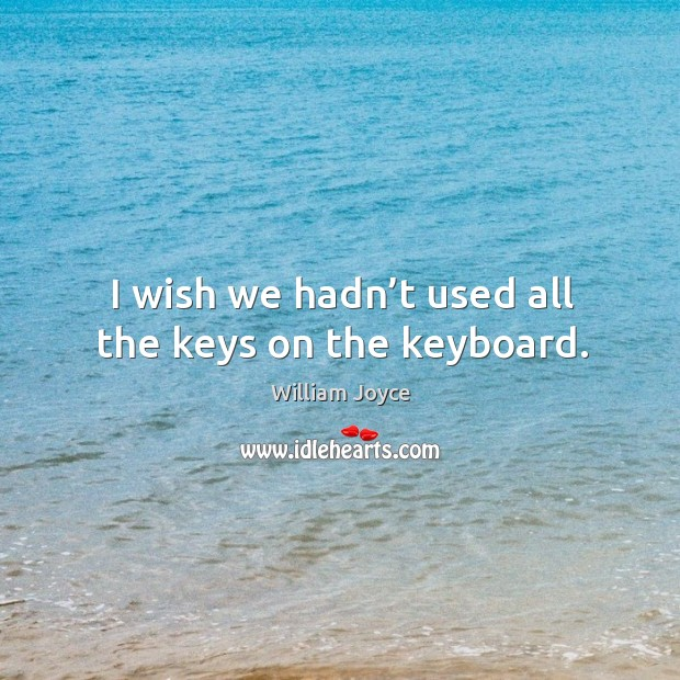 I wish we hadn't used all the keys on the keyboard. Image
