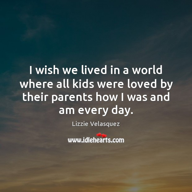 I wish we lived in a world where all kids were loved Image