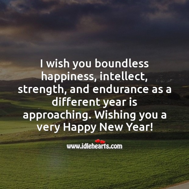 I wish you boundless happiness, intellect, strength, and endurance this new year. New Year Quotes Image