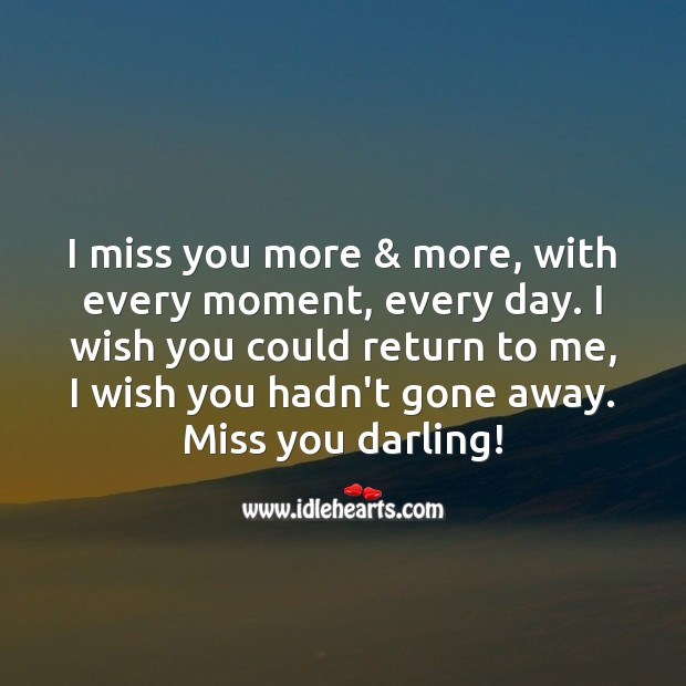 I wish you hadn't gone away. Miss you darling! Missing You Quotes Image