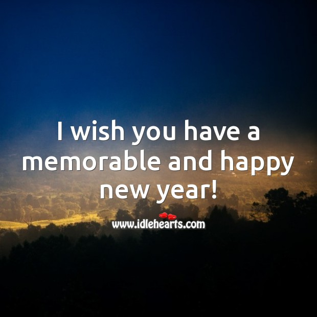 I wish you have a memorable and happy new year! Happy New Year Messages Image