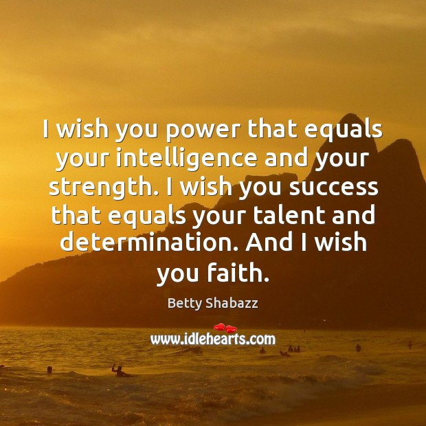 Image, I wish you power that equals your intelligence and your strength. I