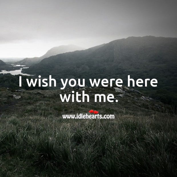 I wish you were here with me. Thinking of You Messages Image