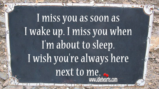 I Wish You're Always Here Next To Me.