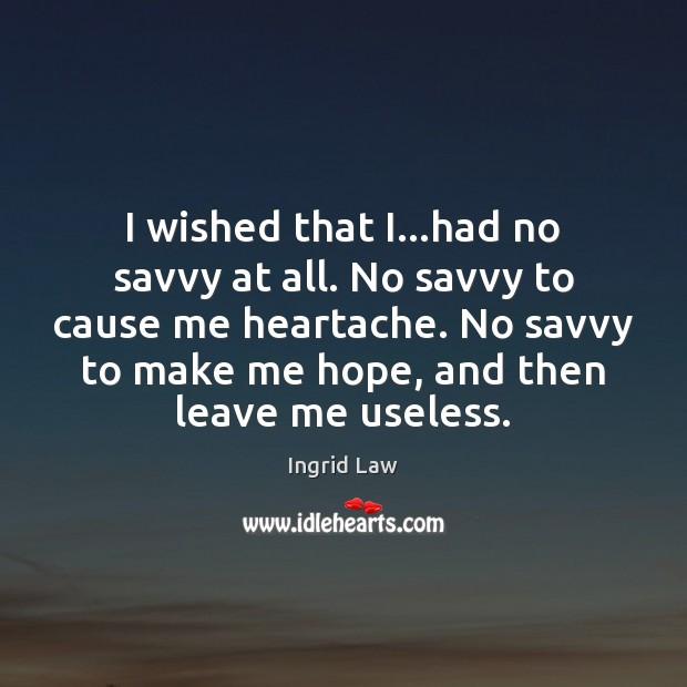 I wished that I…had no savvy at all. No savvy to Image