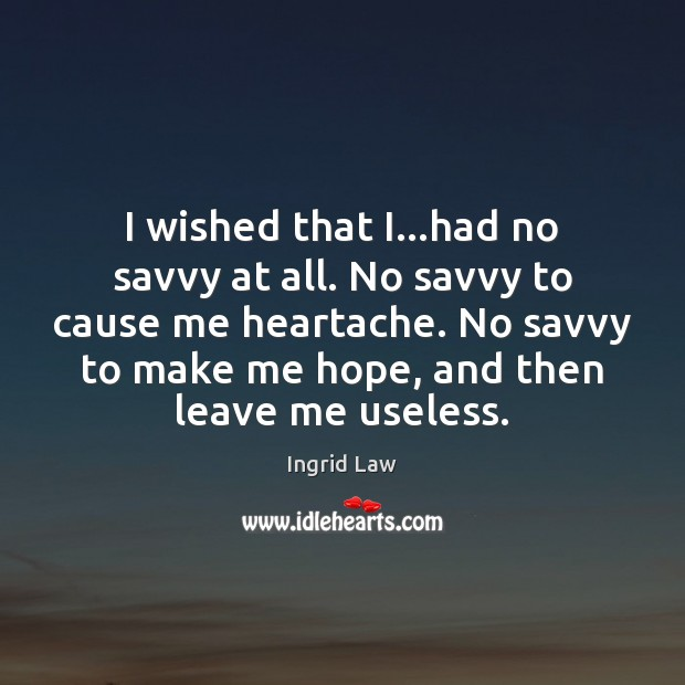 I wished that I…had no savvy at all. No savvy to Ingrid Law Picture Quote