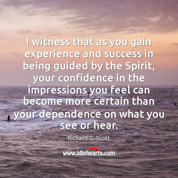 I witness that as you gain experience and success in being guided Richard G. Scott Picture Quote