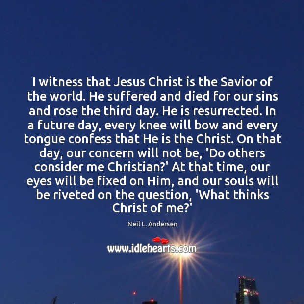 I witness that Jesus Christ is the Savior of the world. He Image