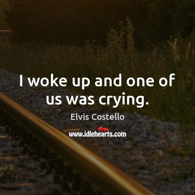 I woke up and one of us was crying. Image