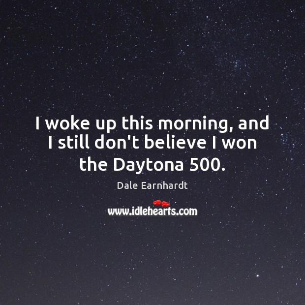 I woke up this morning, and I still don't believe I won the Daytona 500. Image