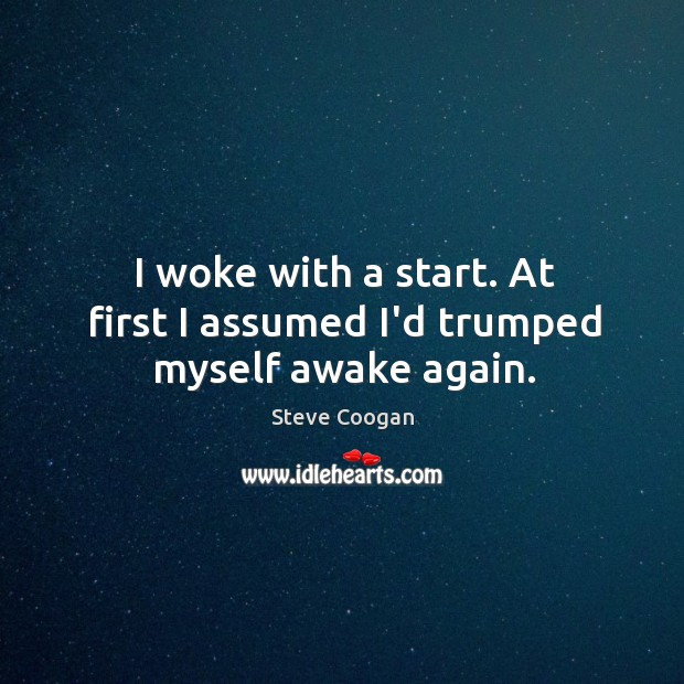 I woke with a start. At first I assumed I'd trumped myself awake again. Image