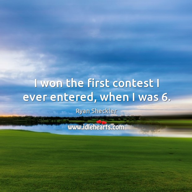I won the first contest I ever entered, when I was 6. Ryan Sheckler Picture Quote