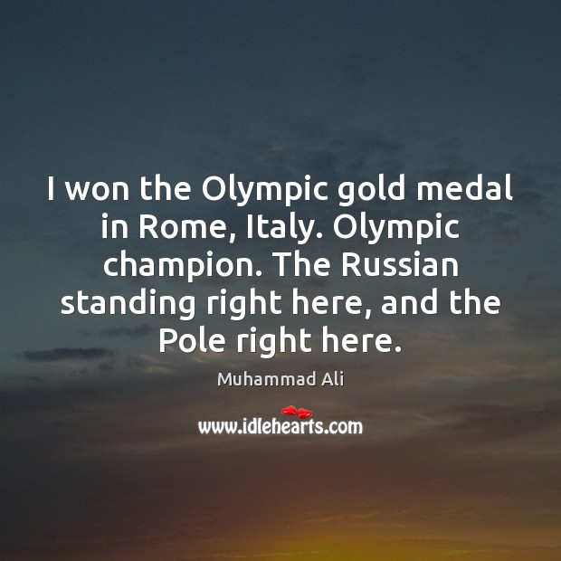 I won the Olympic gold medal in Rome, Italy. Olympic champion. The Muhammad Ali Picture Quote