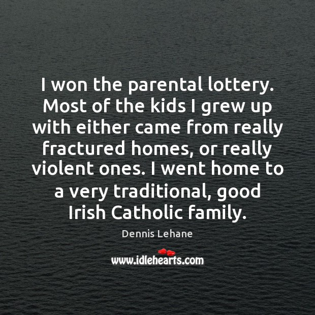 I won the parental lottery. Most of the kids I grew up Image