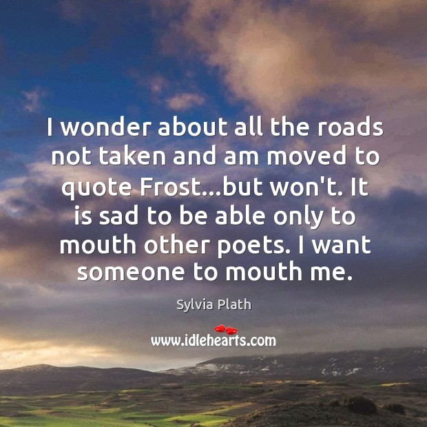 I wonder about all the roads not taken and am moved to Image