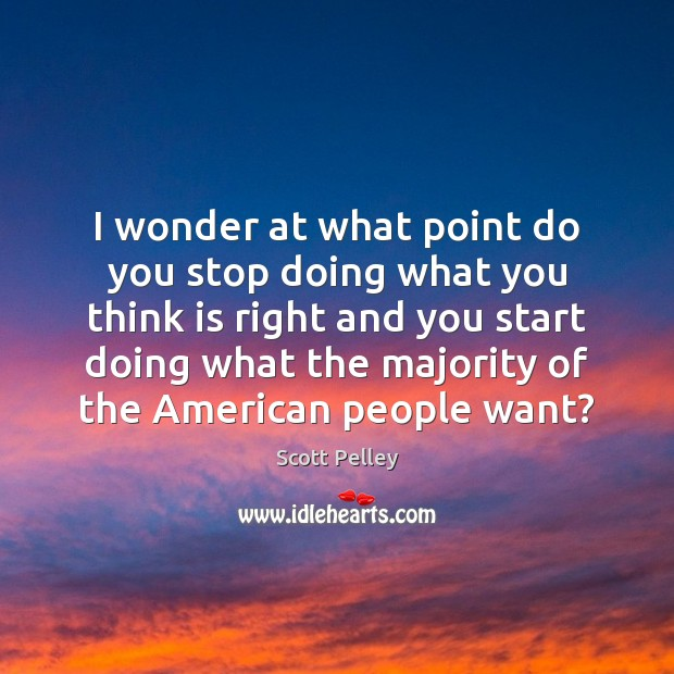 I wonder at what point do you stop doing what you think Image