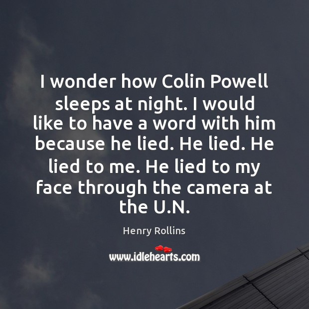 I wonder how Colin Powell sleeps at night. I would like to Henry Rollins Picture Quote