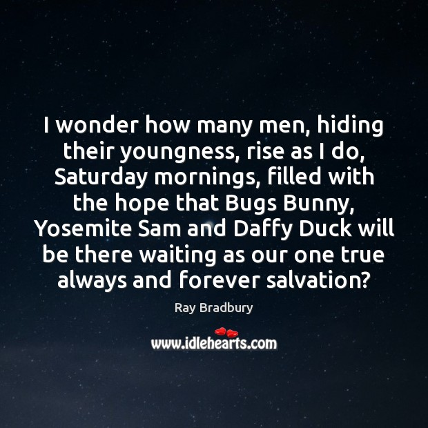 Image, I wonder how many men, hiding their youngness, rise as I do,