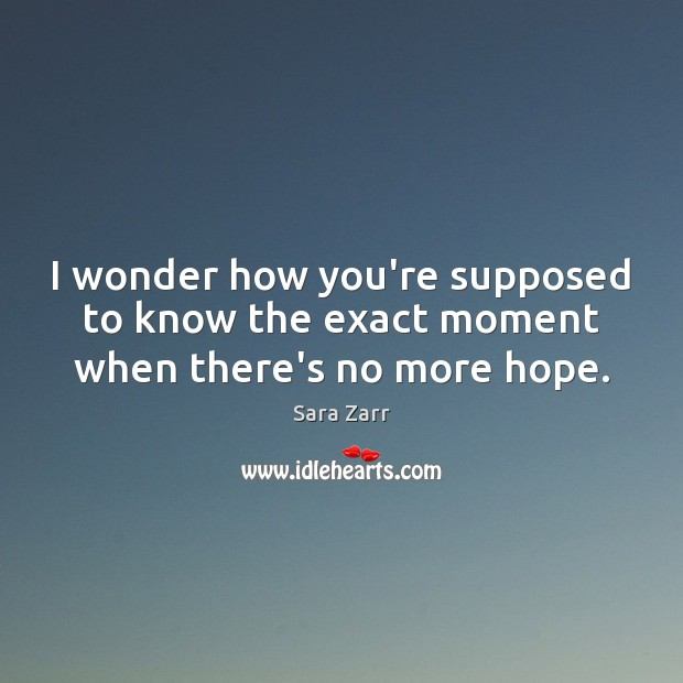 I wonder how you're supposed to know the exact moment when there's no more hope. Image
