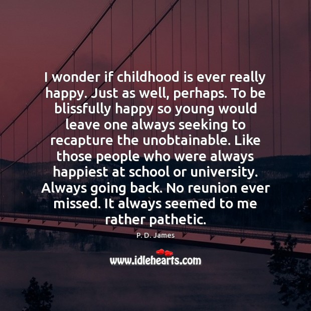 I wonder if childhood is ever really happy. Just as well, perhaps. Childhood Quotes Image