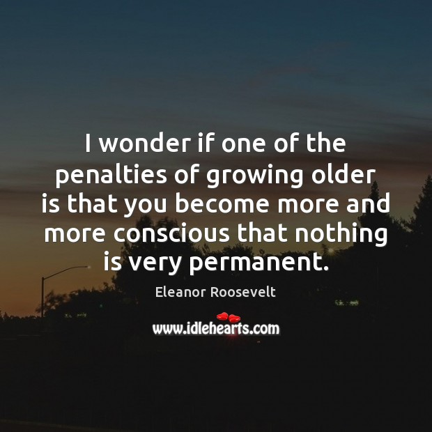I wonder if one of the penalties of growing older is that Image