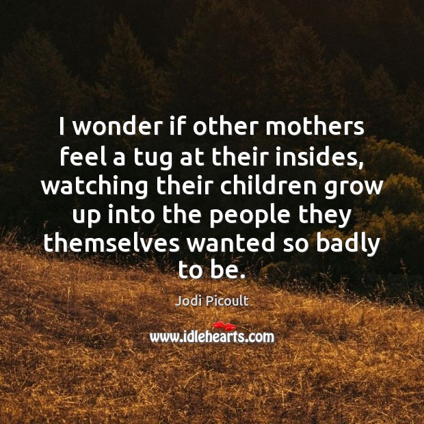 Image, I wonder if other mothers feel a tug at their insides, watching