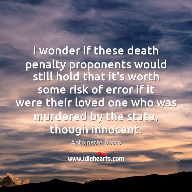 Image, I wonder if these death penalty proponents would still hold that it's