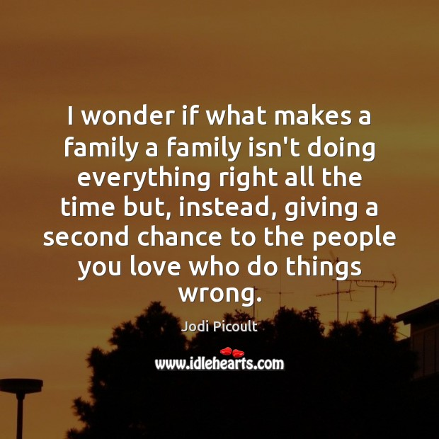 I wonder if what makes a family a family isn't doing everything Image
