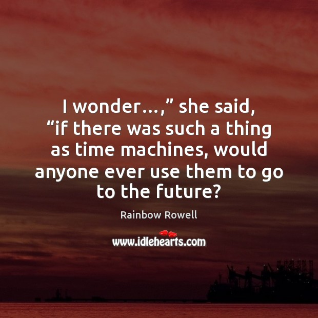 """I wonder…,"""" she said, """"if there was such a thing as time Image"""