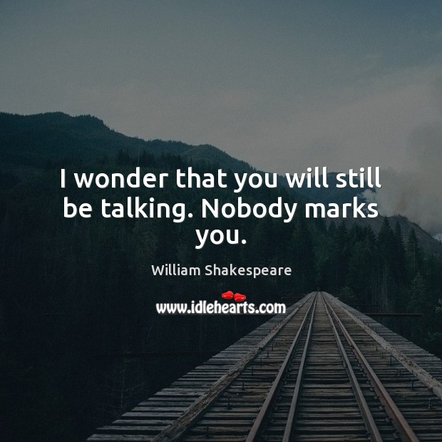 Image, I wonder that you will still be talking. Nobody marks you.