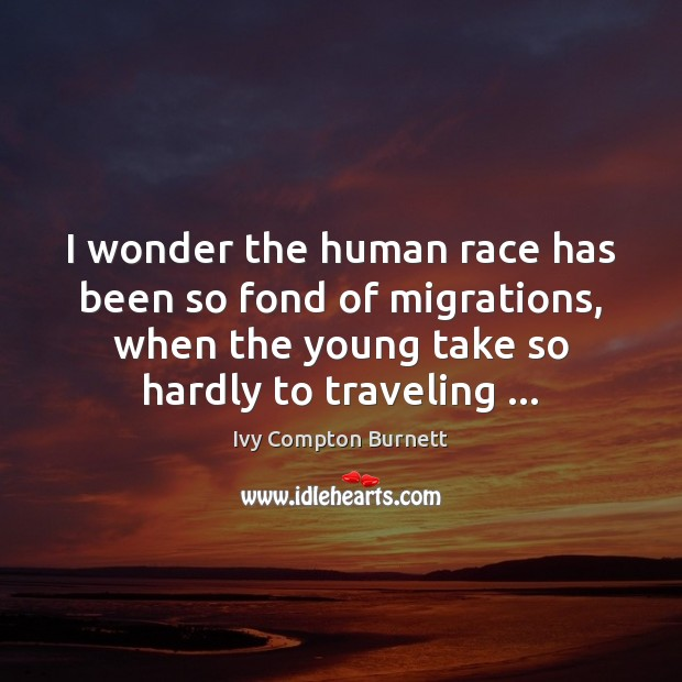 I wonder the human race has been so fond of migrations, when Travel Quotes Image