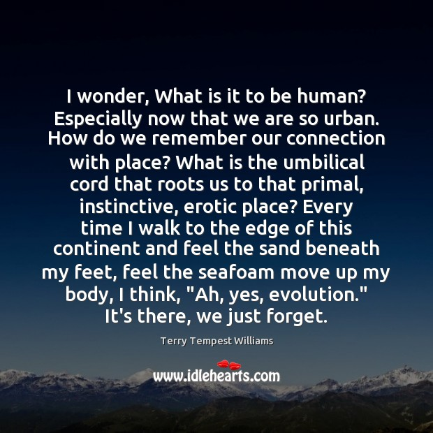 I wonder, What is it to be human? Especially now that we Image