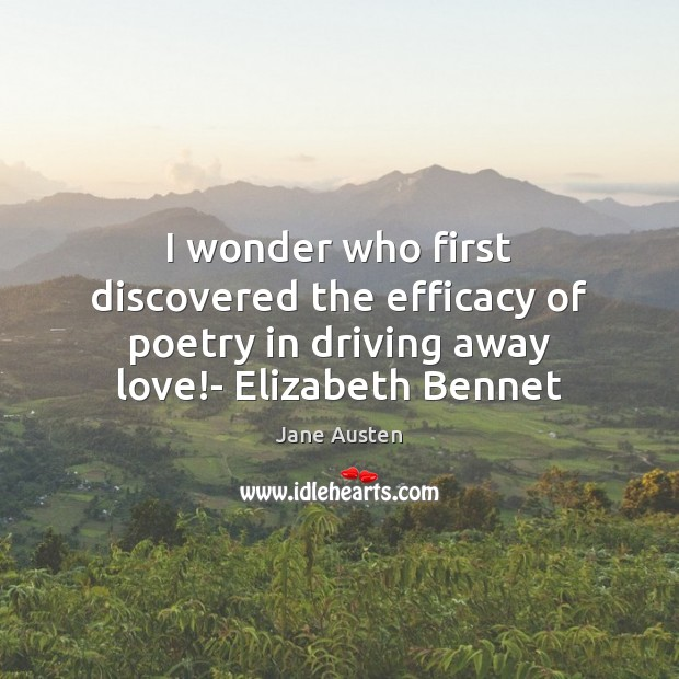 I wonder who first discovered the efficacy of poetry in driving away Jane Austen Picture Quote