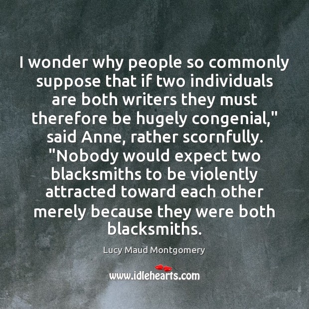 Image, I wonder why people so commonly suppose that if two individuals are