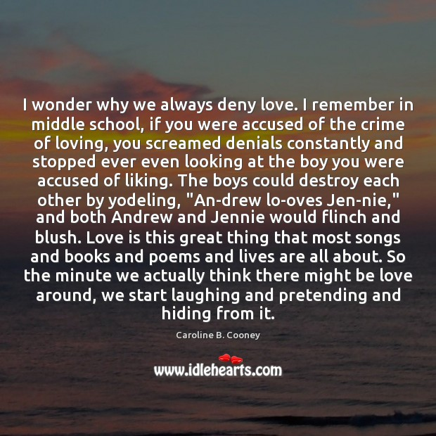 I wonder why we always deny love. I remember in middle school, Image