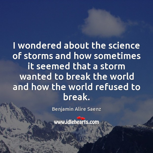 Image, I wondered about the science of storms and how sometimes it seemed
