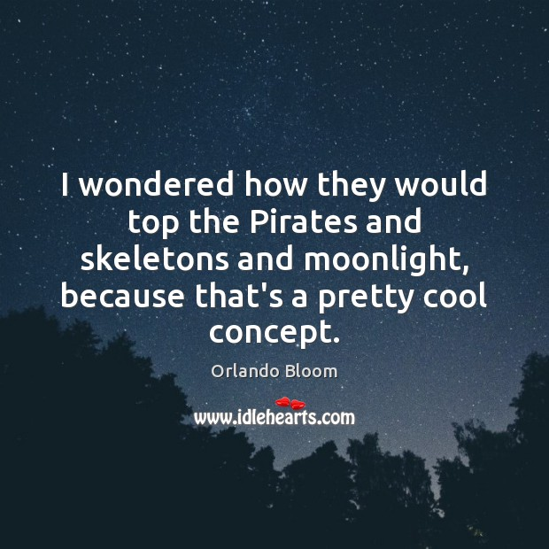 Image, I wondered how they would top the Pirates and skeletons and moonlight,