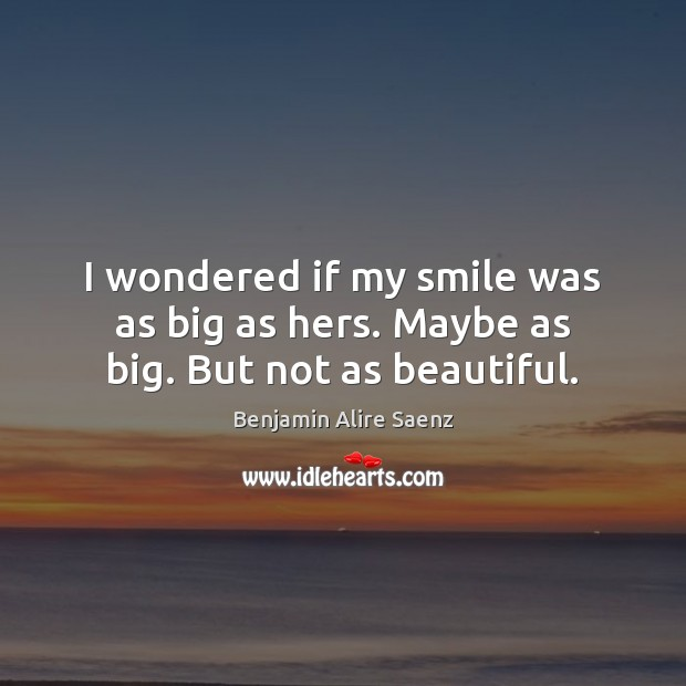 Image, I wondered if my smile was as big as hers. Maybe as big. But not as beautiful.