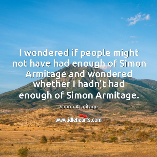 I wondered if people might not have had enough of simon armitage and wondered whether Image
