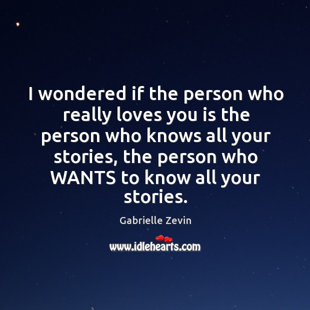 I wondered if the person who really loves you is the person Gabrielle Zevin Picture Quote