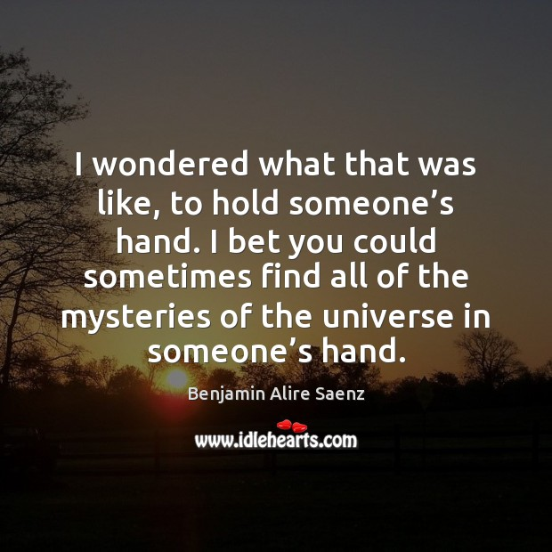 I wondered what that was like, to hold someone's hand. I Image